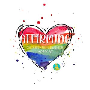 Celebrating an Affirming Community of Faith - May 16